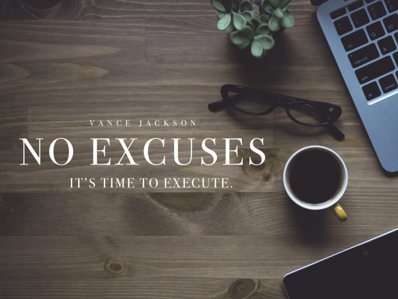 No Excuses. It's Time To Execute.