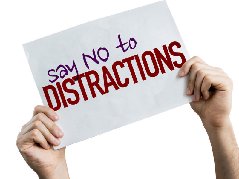 Distractions Are Sometimes Our Great Enemy