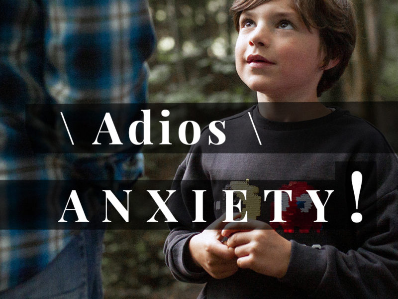 Say goodbye to Child Anxiety