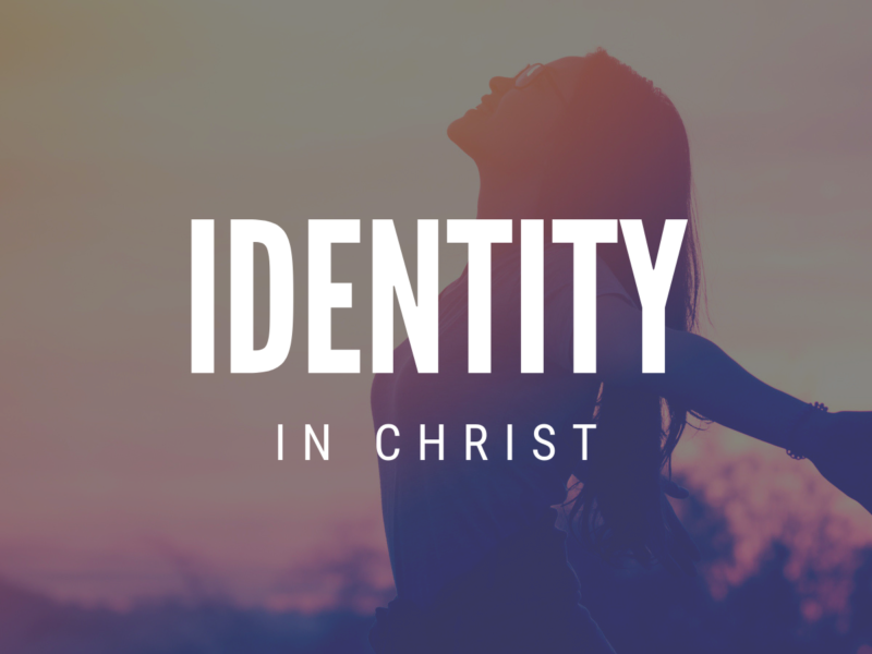 Identity: Know Who You Are In Christ