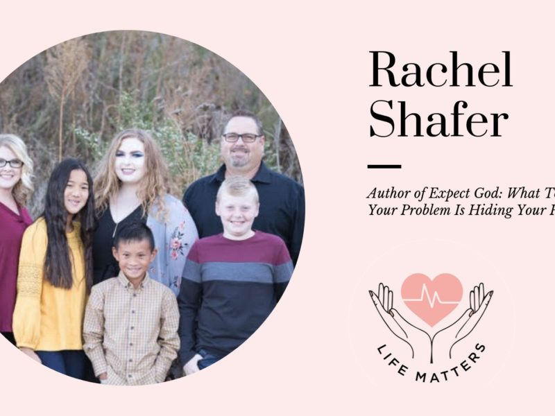 Why Life Matters To Me by Rachel Shafer