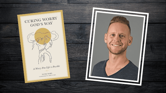 """Struggle With Worry? Get Seth Dahl's New Book """"Curing Worry God's Way"""""""