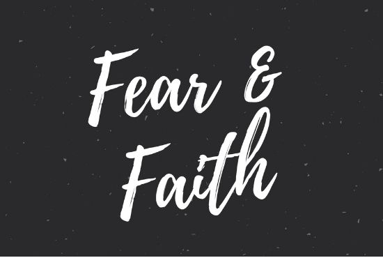 What Do Fear And Faith Have In Common?
